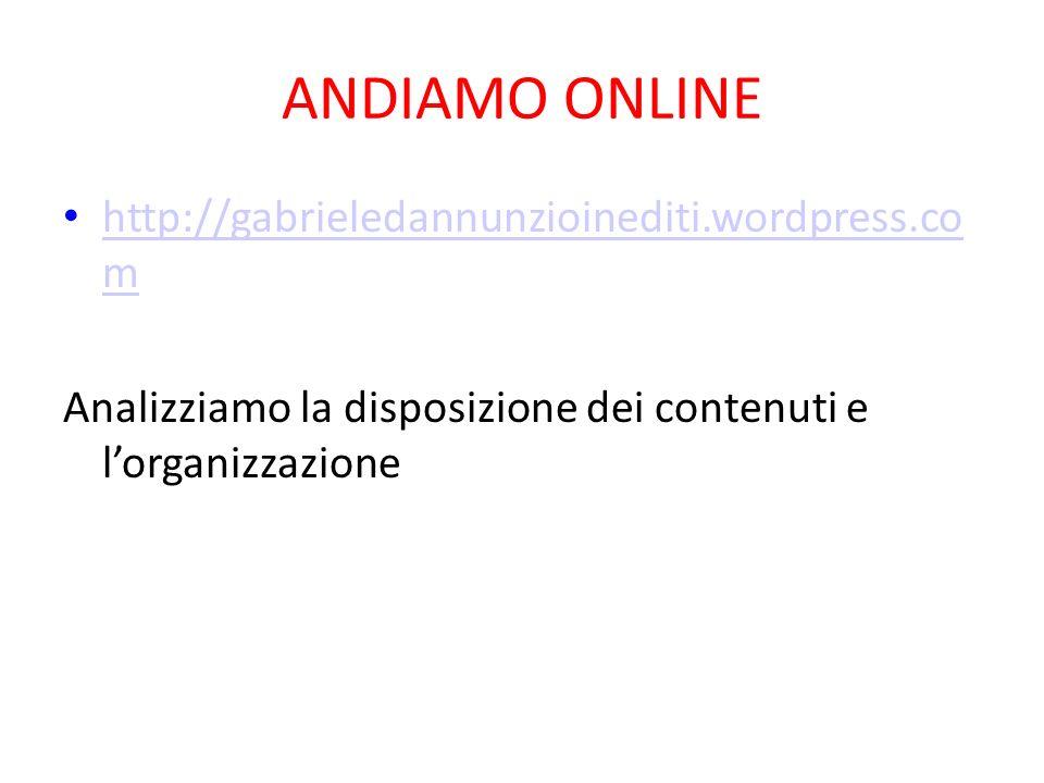 ANDIAMO ONLINE http://gabrieledannunzioinediti.wordpress.co m http://gabrieledannunzioinediti.wordpress.co m Analizziamo la disposizione dei contenuti