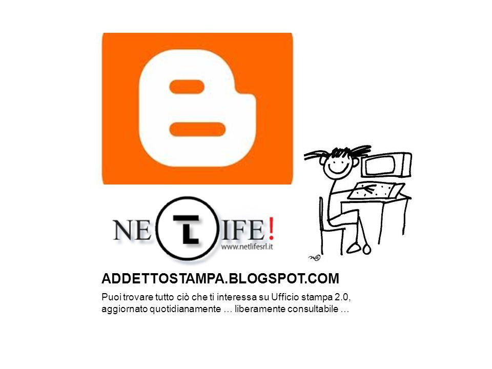 ADDETTOSTAMPA.BLOGSPOT.COM Puoi trovare tutto ciò che ti interessa su Ufficio stampa 2.0, aggiornato quotidianamente … liberamente consultabile …