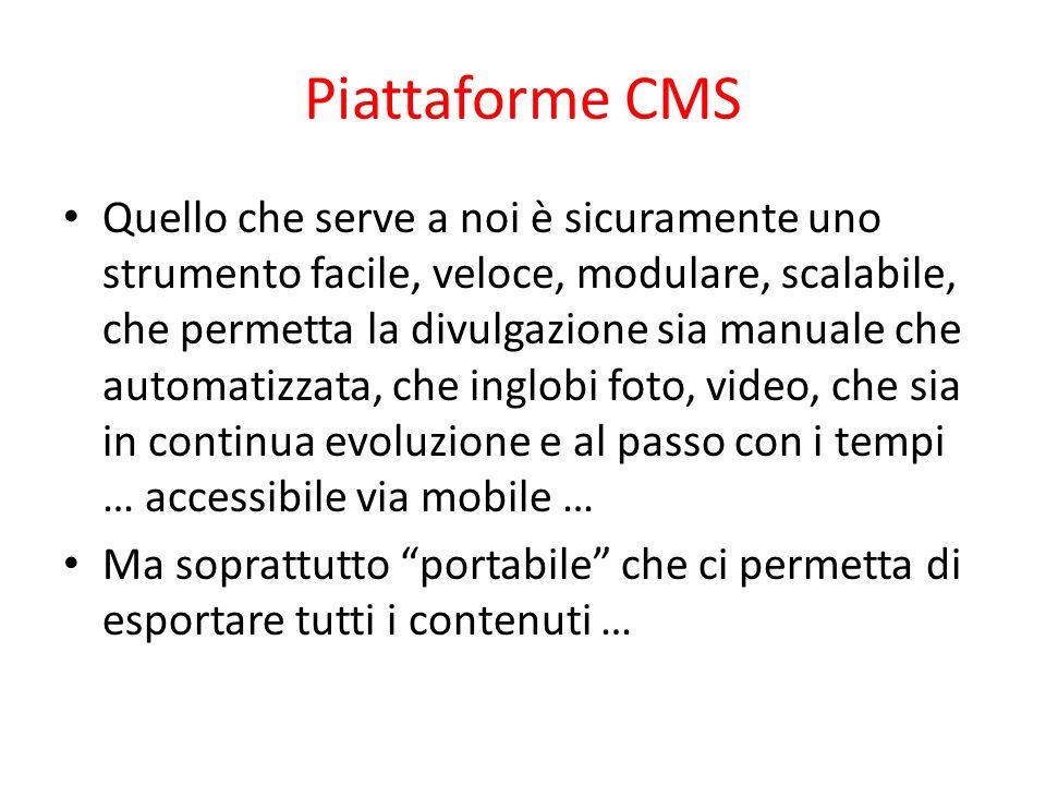 Piattaforme CMS Quello che serve a noi è sicuramente uno strumento facile, veloce, modulare, scalabile, che permetta la divulgazione sia manuale che a