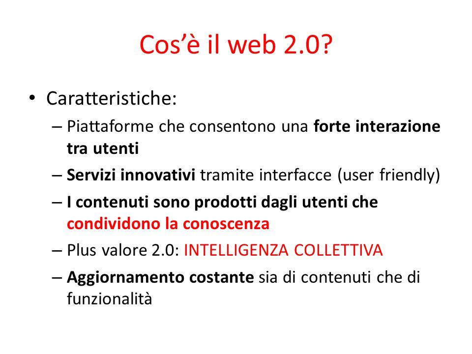 Cosè il web 2.0? Caratteristiche: – Piattaforme che consentono una forte interazione tra utenti – Servizi innovativi tramite interfacce (user friendly
