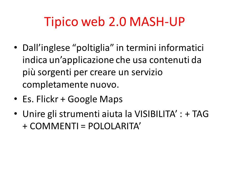 Tipico web 2.0 MASH-UP Dallinglese poltiglia in termini informatici indica unapplicazione che usa contenuti da più sorgenti per creare un servizio com