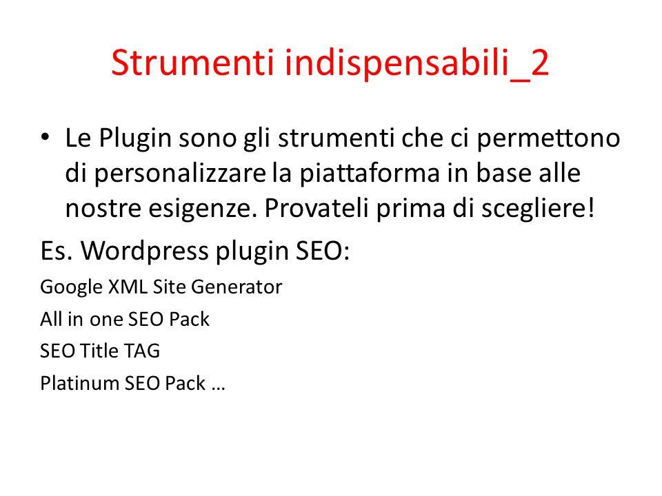 Strumenti indispensabili_2 Le Plugin sono gli strumenti che ci permettono di personalizzare la piattaforma in base alle nostre esigenze. Provateli pri