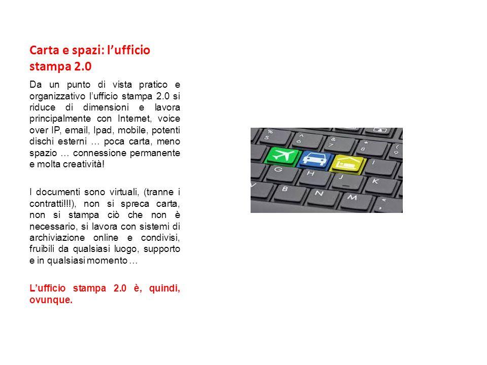 Carta e spazi: lufficio stampa 2.0 Da un punto di vista pratico e organizzativo lufficio stampa 2.0 si riduce di dimensioni e lavora principalmente co