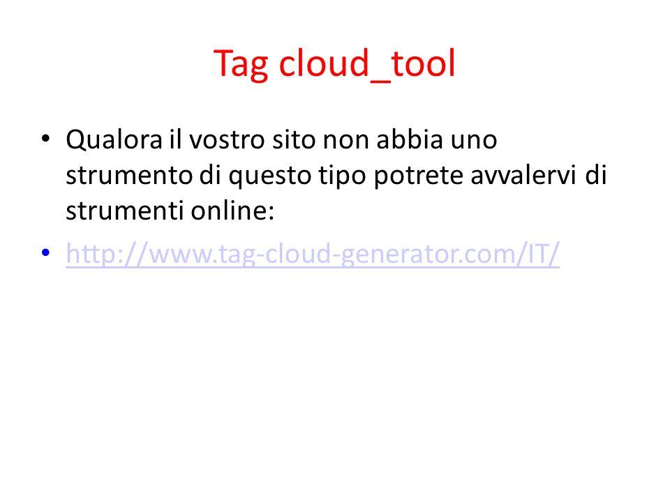 Tag cloud_tool Qualora il vostro sito non abbia uno strumento di questo tipo potrete avvalervi di strumenti online: http://www.tag-cloud-generator.com