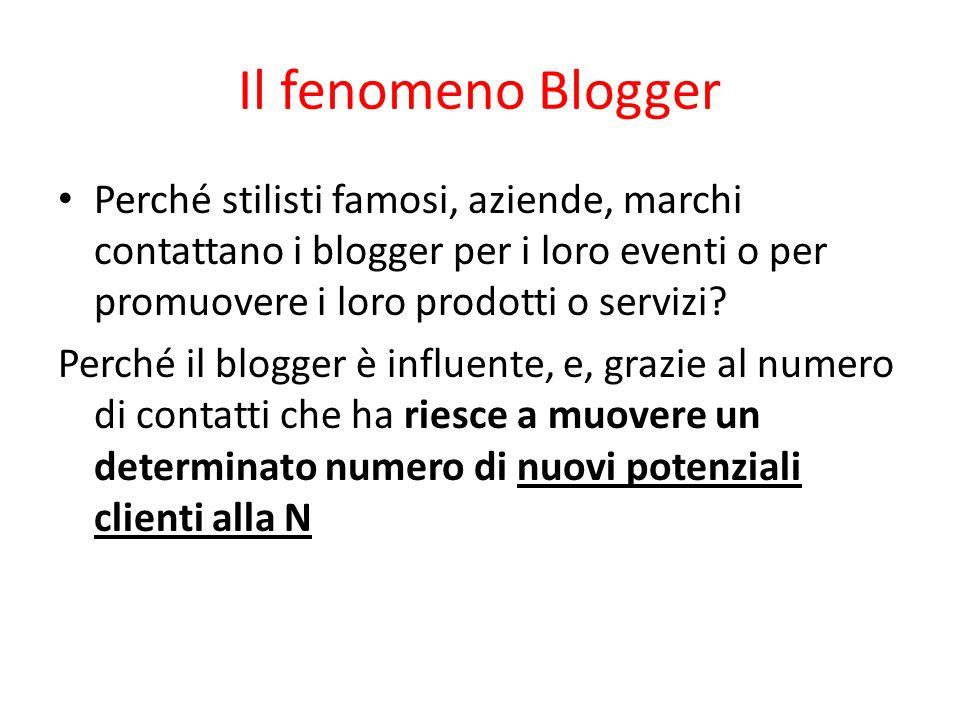 Il fenomeno Blogger Perché stilisti famosi, aziende, marchi contattano i blogger per i loro eventi o per promuovere i loro prodotti o servizi? Perché