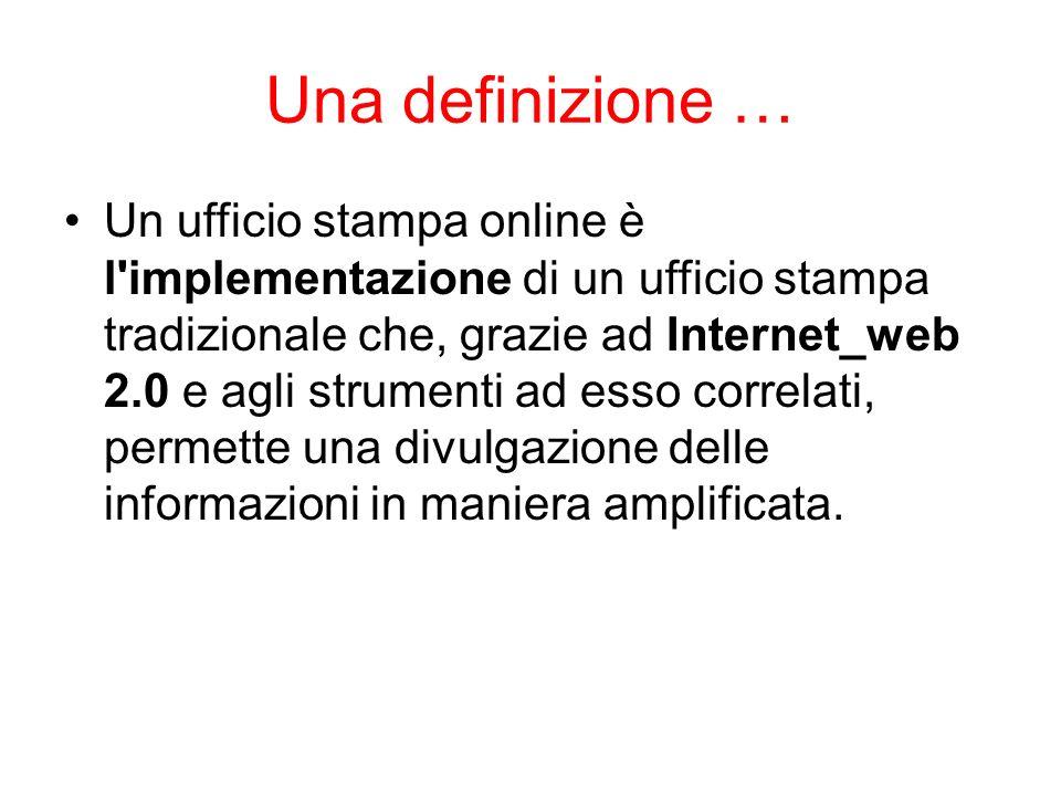Una definizione … Un ufficio stampa online è l'implementazione di un ufficio stampa tradizionale che, grazie ad Internet_web 2.0 e agli strumenti ad e