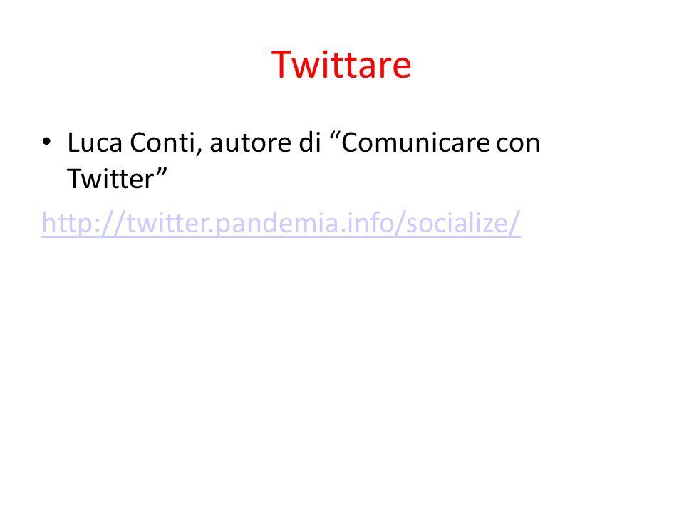 Twittare Luca Conti, autore di Comunicare con Twitter http://twitter.pandemia.info/socialize/