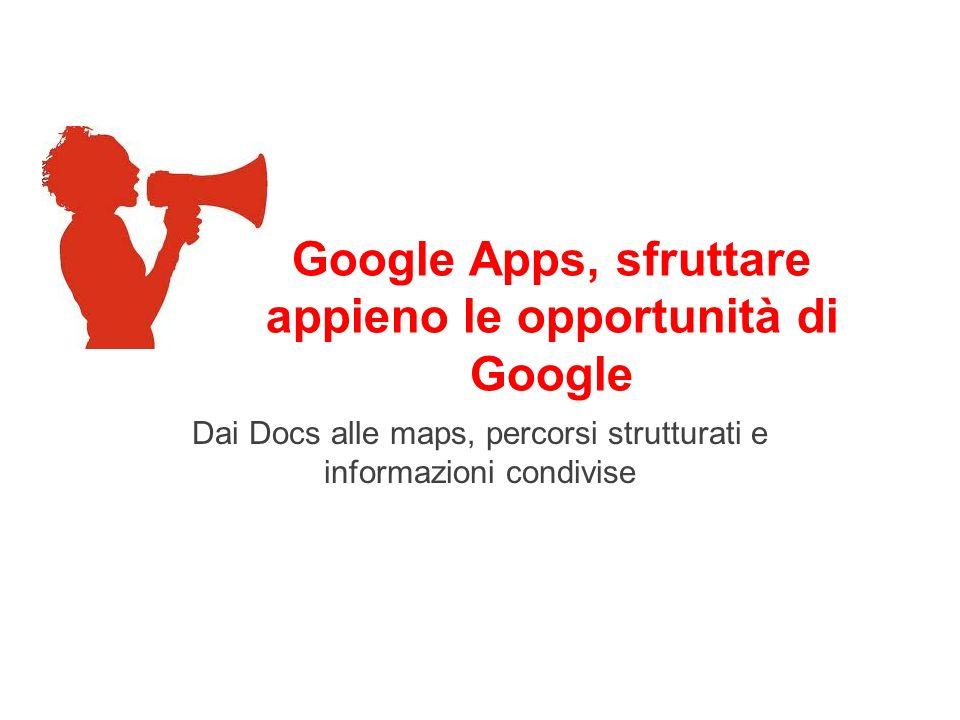 Google Apps, sfruttare appieno le opportunità di Google Dai Docs alle maps, percorsi strutturati e informazioni condivise
