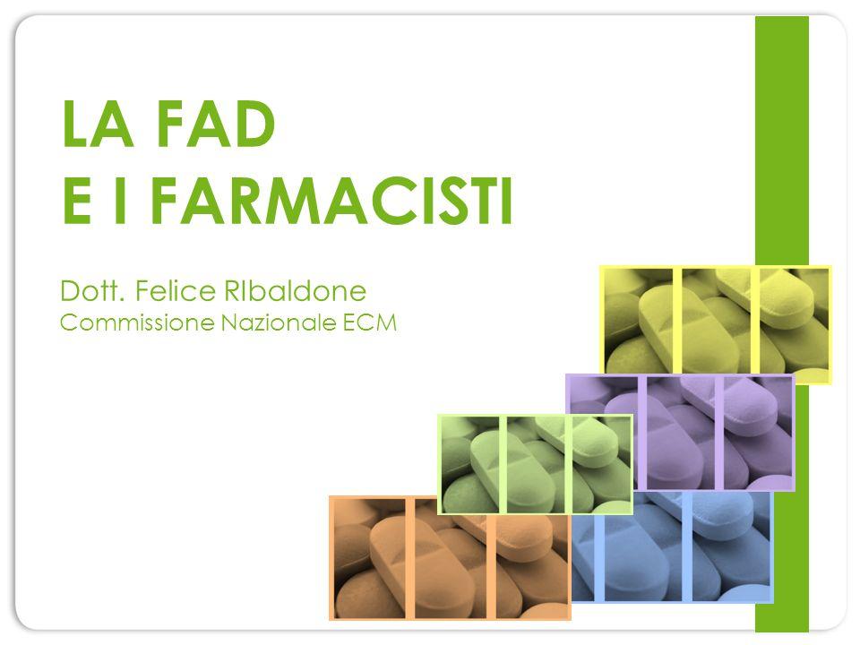 LA FAD E I FARMACISTI Dott. Felice RIbaldone Commissione Nazionale ECM