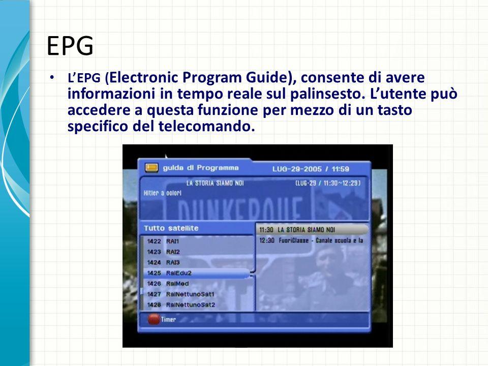 EPG LEPG ( Electronic Program Guide), consente di avere informazioni in tempo reale sul palinsesto. Lutente può accedere a questa funzione per mezzo d