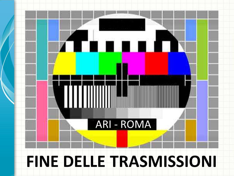 FINE DELLE TRASMISSIONI ARI - ROMA