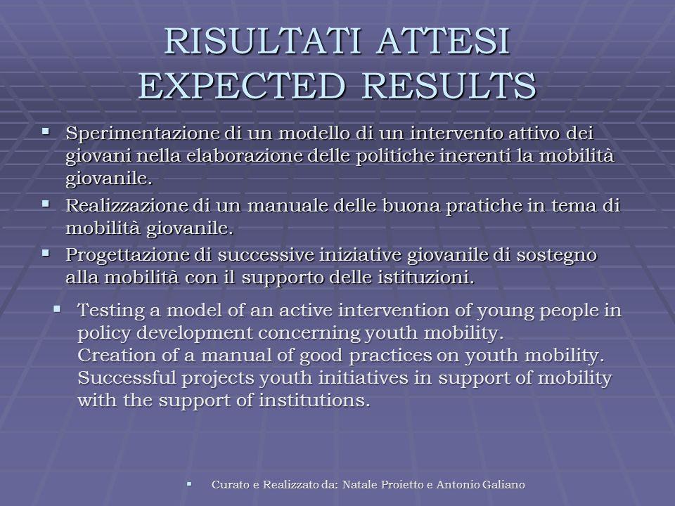 RISULTATI ATTESI EXPECTED RESULTS Sperimentazione di un modello di un intervento attivo dei giovani nella elaborazione delle politiche inerenti la mobilità giovanile.