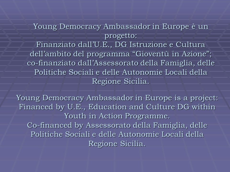 Young Democracy Ambassador in Europe is a project: Financed by U.E., Education and Culture DG within Youth in Action Programme. Co-financed by Assesso