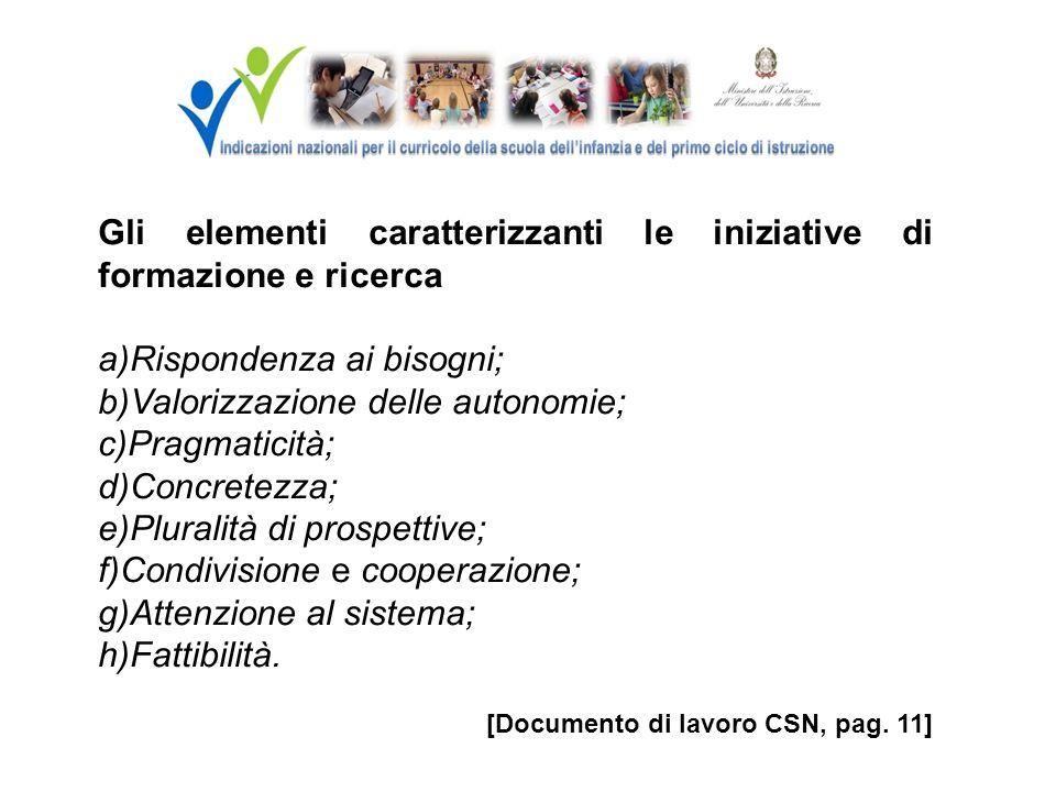 Gli elementi caratterizzanti le iniziative di formazione e ricerca a)Rispondenza ai bisogni; b)Valorizzazione delle autonomie; c)Pragmaticità; d)Concr