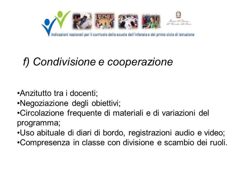 f) Condivisione e cooperazione Anzitutto tra i docenti; Negoziazione degli obiettivi; Circolazione frequente di materiali e di variazioni del programm