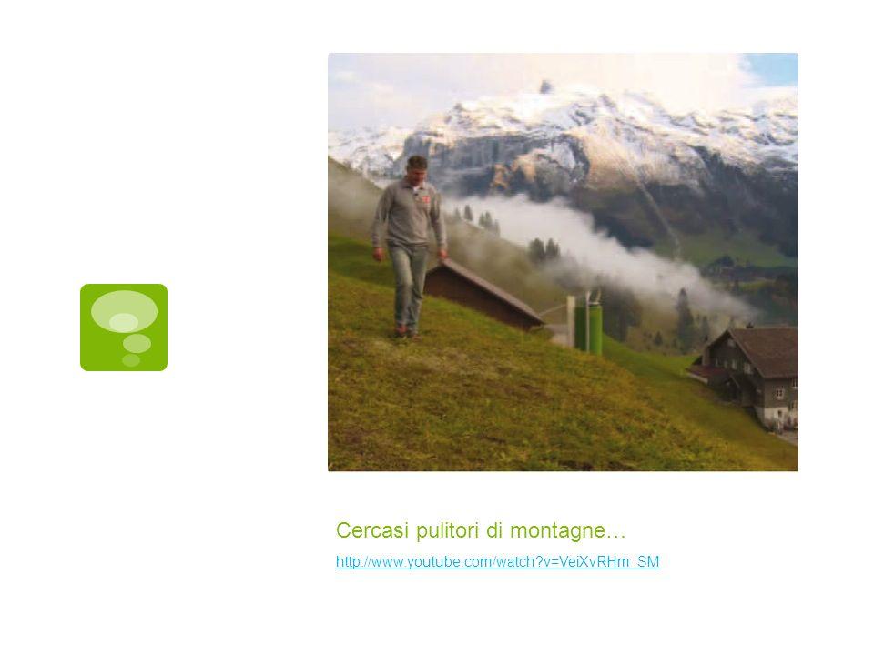 Cercasi pulitori di montagne… http://www.youtube.com/watch v=VeiXvRHm_SM