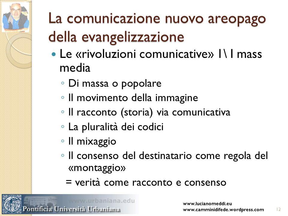 La comunicazione nuovo areopago della evangelizzazione Le «rivoluzioni comunicative» 1\ I mass media Di massa o popolare Il movimento della immagine I