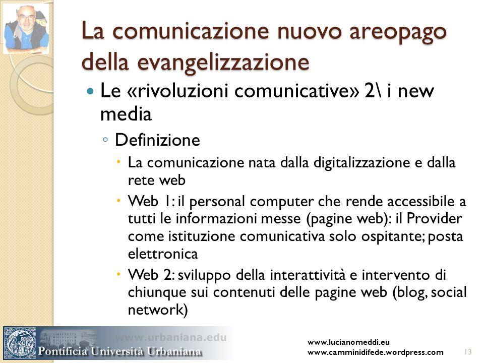 La comunicazione nuovo areopago della evangelizzazione Le «rivoluzioni comunicative» 2\ i new media Definizione La comunicazione nata dalla digitalizz