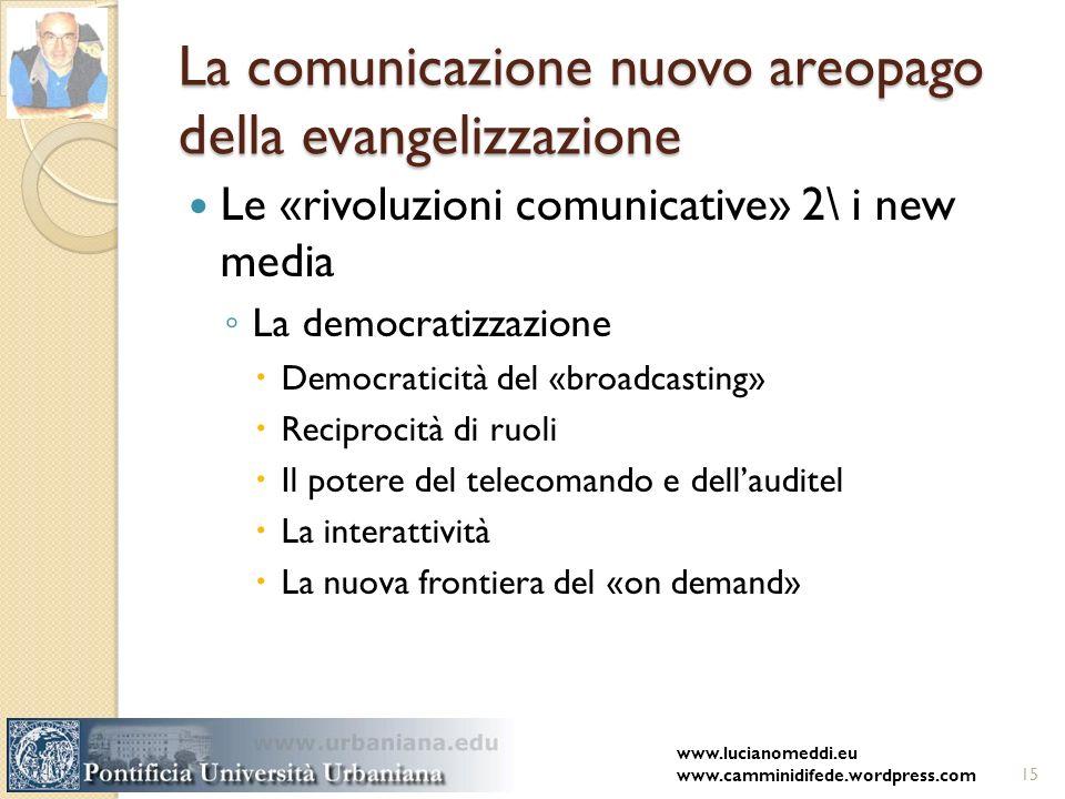 La comunicazione nuovo areopago della evangelizzazione Le «rivoluzioni comunicative» 2\ i new media La democratizzazione Democraticità del «broadcasti