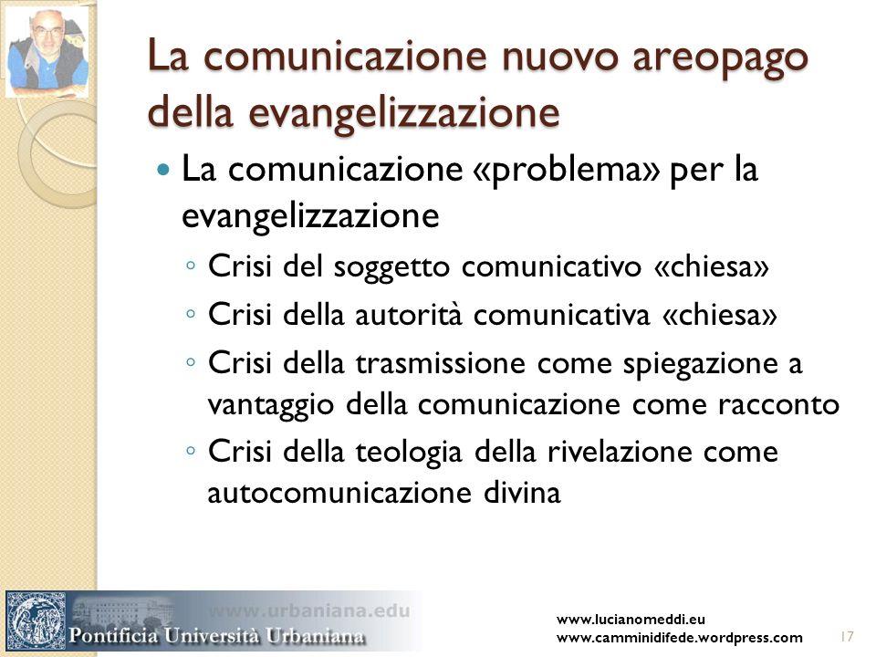 La comunicazione nuovo areopago della evangelizzazione La comunicazione «problema» per la evangelizzazione Crisi del soggetto comunicativo «chiesa» Cr