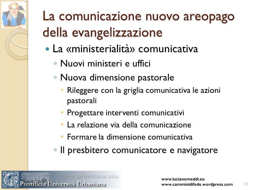 La comunicazione nuovo areopago della evangelizzazione La «ministerialità» comunicativa Nuovi ministeri e uffici Nuova dimensione pastorale Rileggere
