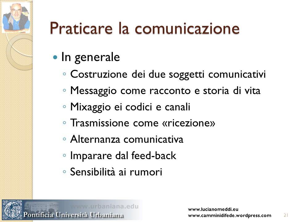 Praticare la comunicazione In generale Costruzione dei due soggetti comunicativi Messaggio come racconto e storia di vita Mixaggio ei codici e canali
