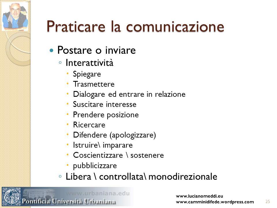 Praticare la comunicazione Postare o inviare Interattività Spiegare Trasmettere Dialogare ed entrare in relazione Suscitare interesse Prendere posizio