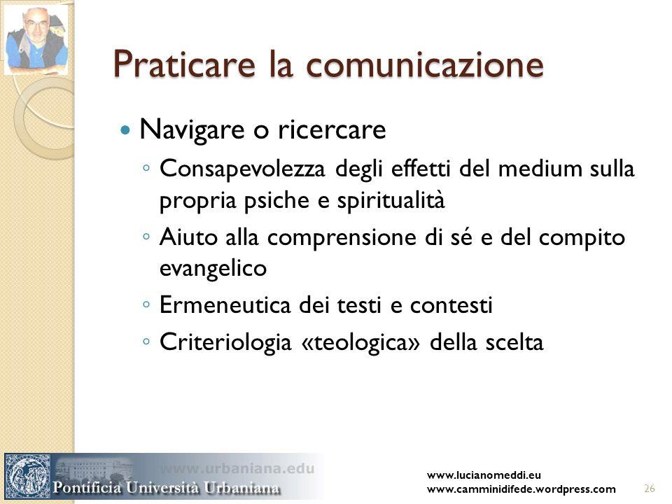 Praticare la comunicazione Navigare o ricercare Consapevolezza degli effetti del medium sulla propria psiche e spiritualità Aiuto alla comprensione di