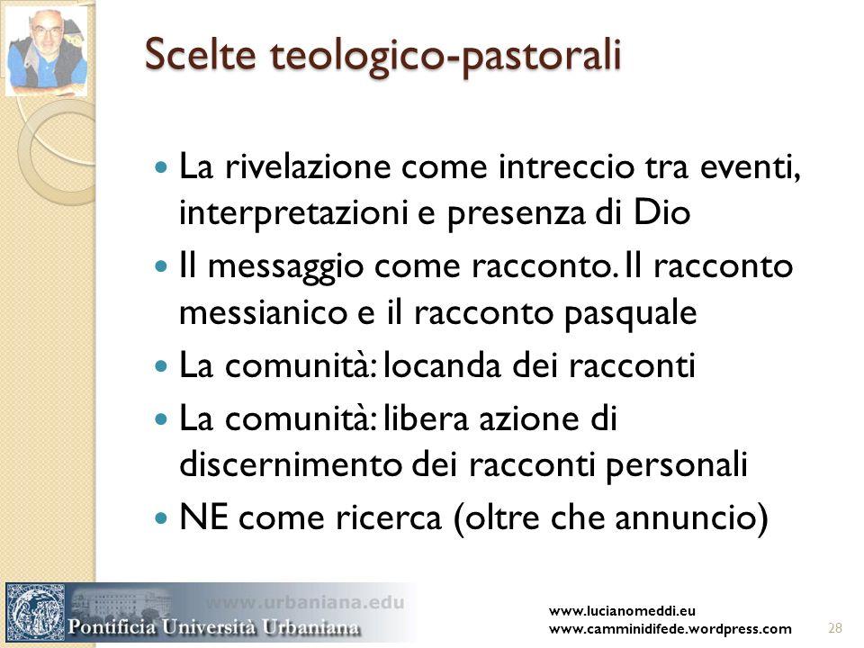 Scelte teologico-pastorali La rivelazione come intreccio tra eventi, interpretazioni e presenza di Dio Il messaggio come racconto.