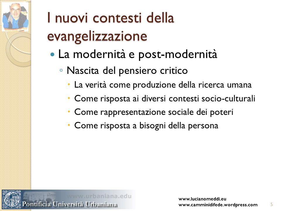 I nuovi contesti della evangelizzazione La modernità e post-modernità Nascita del pensiero critico La verità come produzione della ricerca umana Come