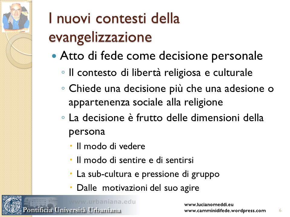 I nuovi contesti della evangelizzazione Atto di fede come decisione personale Il contesto di libertà religiosa e culturale Chiede una decisione più ch