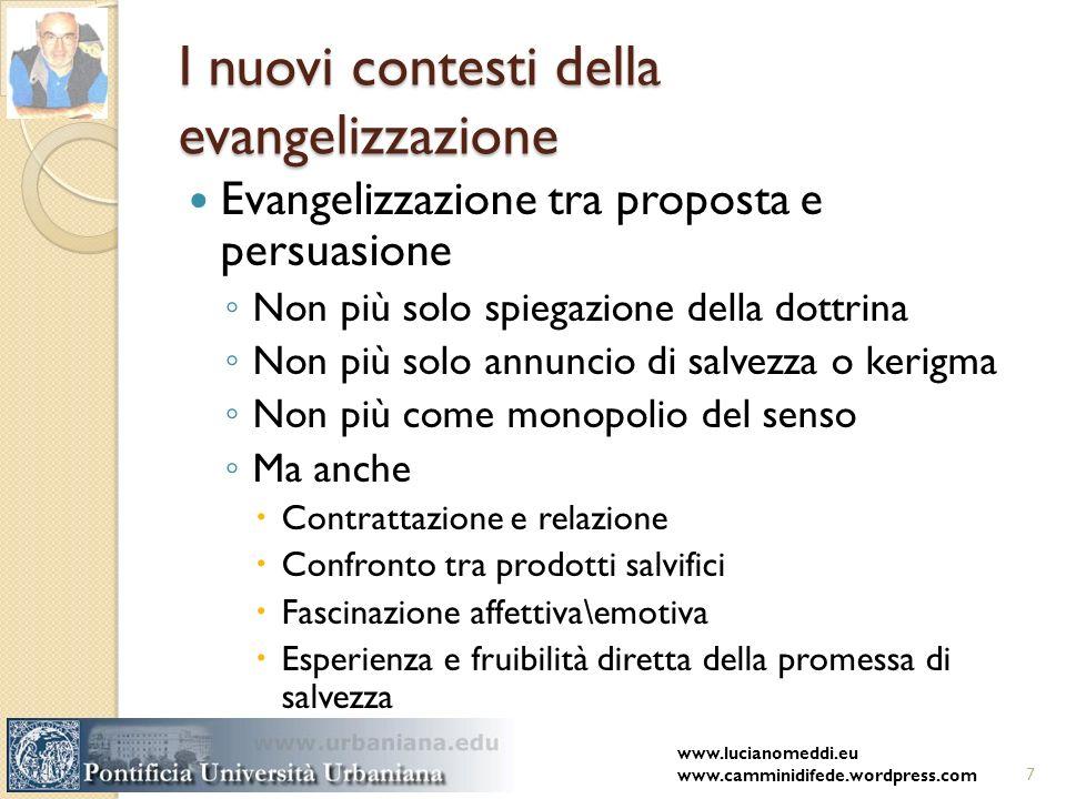 I nuovi contesti della evangelizzazione Evangelizzazione tra proposta e persuasione Non più solo spiegazione della dottrina Non più solo annuncio di s