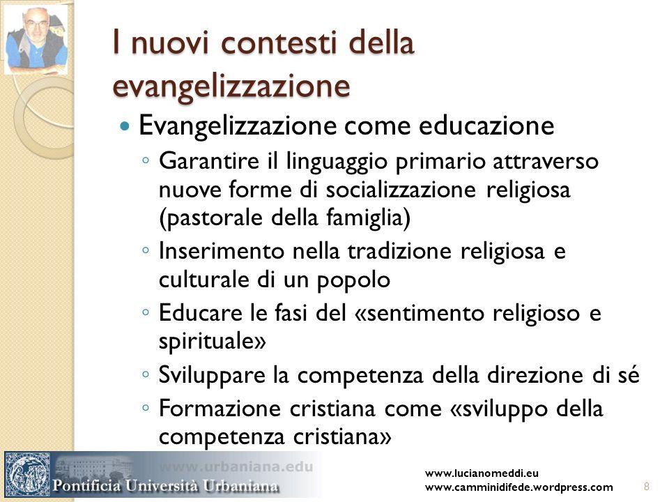 I nuovi contesti della evangelizzazione Evangelizzazione come educazione Garantire il linguaggio primario attraverso nuove forme di socializzazione re