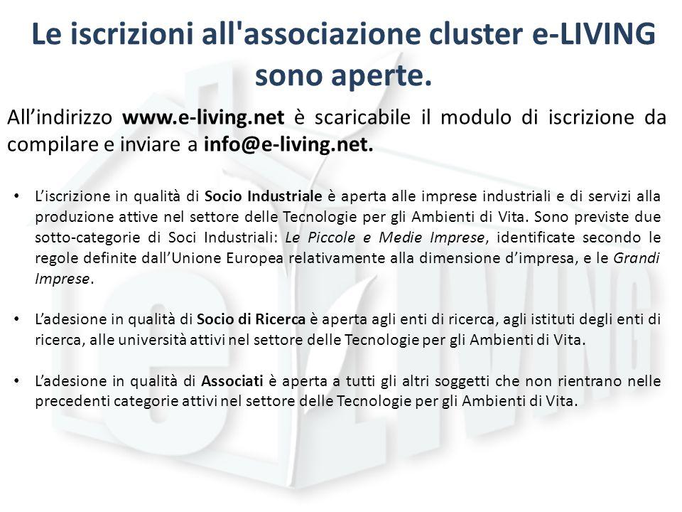 Le iscrizioni all'associazione cluster e-LIVING sono aperte. Allindirizzo www.e-living.net è scaricabile il modulo di iscrizione da compilare e inviar
