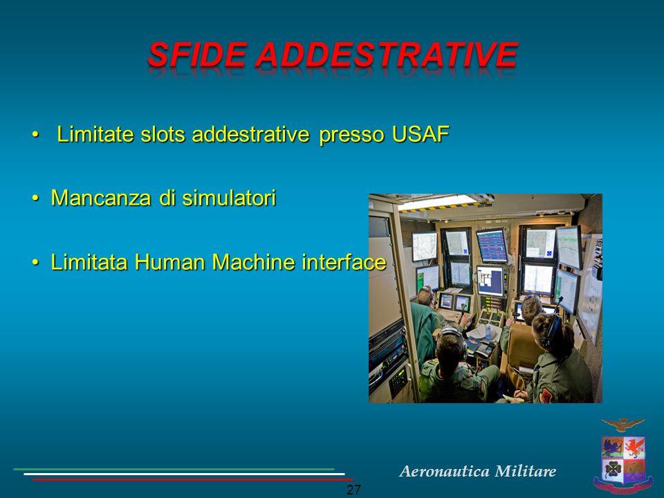 Aeronautica Militare 27 Limitate slots addestrative presso USAF Limitate slots addestrative presso USAF Mancanza di simulatoriMancanza di simulatori L