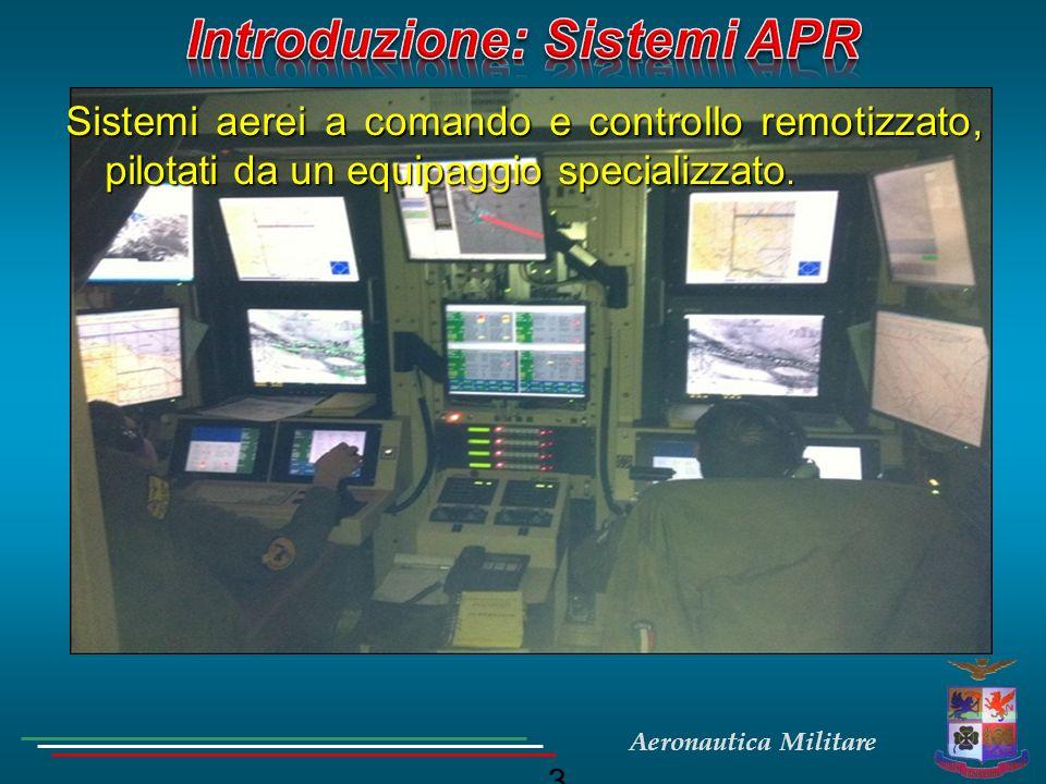Aeronautica Militare FRONT CREW Sensor Operator Sottuffuciale Intelligence/fotointerprete Sottuffuciale Intelligence/fotointerprete Corso Basico presso USAF (Creech/Holloman) Corso Basico presso USAF (Creech/Holloman) Addesramento avanzato in Italia (Amendola) Addesramento avanzato in Italia (Amendola) Mantenimento qualifiche in Italia e OFCN Mantenimento qualifiche in Italia e OFCN In prova: Corso Basico di Fondamenti APR presso CdE APR.