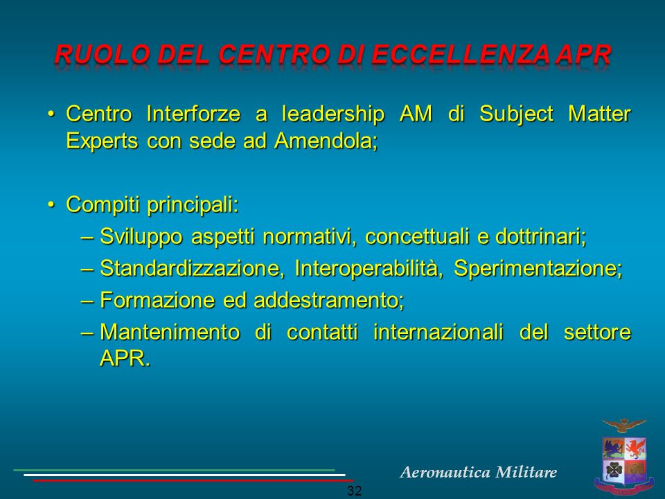 Aeronautica Militare 32 Centro Interforze a leadership AM di Subject Matter Experts con sede ad Amendola;Centro Interforze a leadership AM di Subject