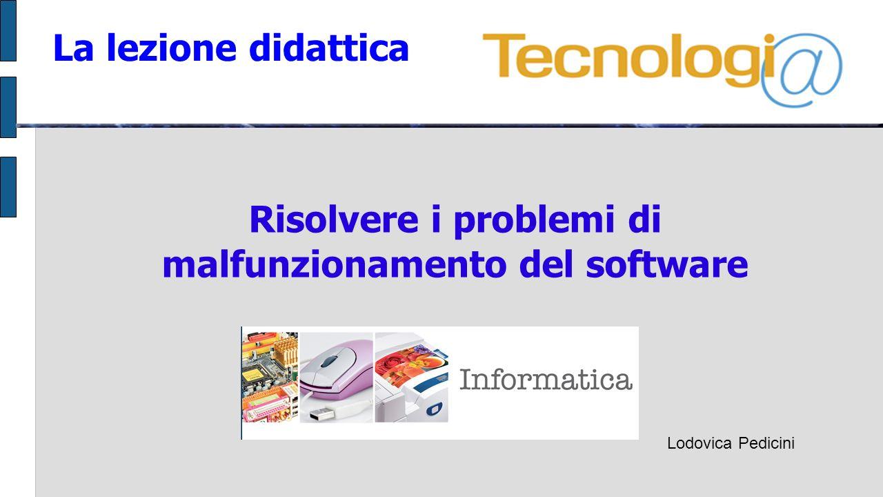 La lezione didattica Risolvere i problemi di malfunzionamento del software Lodovica Pedicini