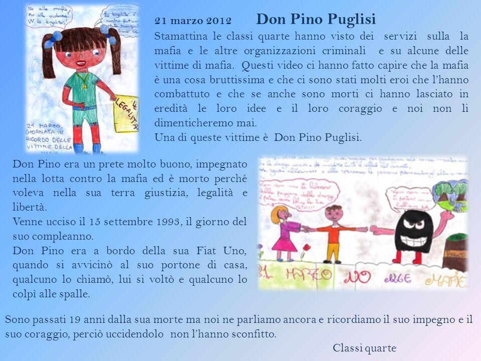 21 marzo 2012 Don Pino Puglisi Stamattina le classi quarte hanno visto dei servizi sulla la mafia e le altre organizzazioni criminali e su alcune delle vittime di mafia.