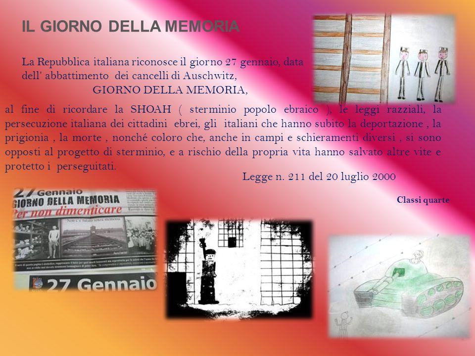 IL GIORNO DELLA MEMORIA La Repubblica italiana riconosce il giorno 27 gennaio, data dell abbattimento dei cancelli di Auschwitz, GIORNO DELLA MEMORIA, Classi quarte Legge n.