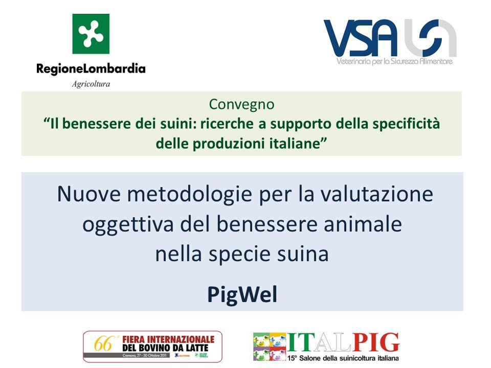 Nuove metodologie per la valutazione oggettiva del benessere animale nella specie suina PigWel Convegno Il benessere dei suini: ricerche a supporto della specificità delle produzioni italiane