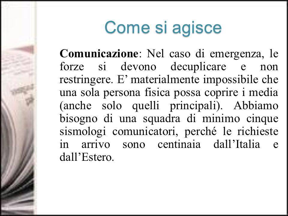 Come si agisce Comunicazione: Nel caso di emergenza, le forze si devono decuplicare e non restringere.