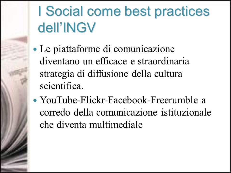 I Social come best practices dellINGV Le piattaforme di comunicazione diventano un efficace e straordinaria strategia di diffusione della cultura scientifica.
