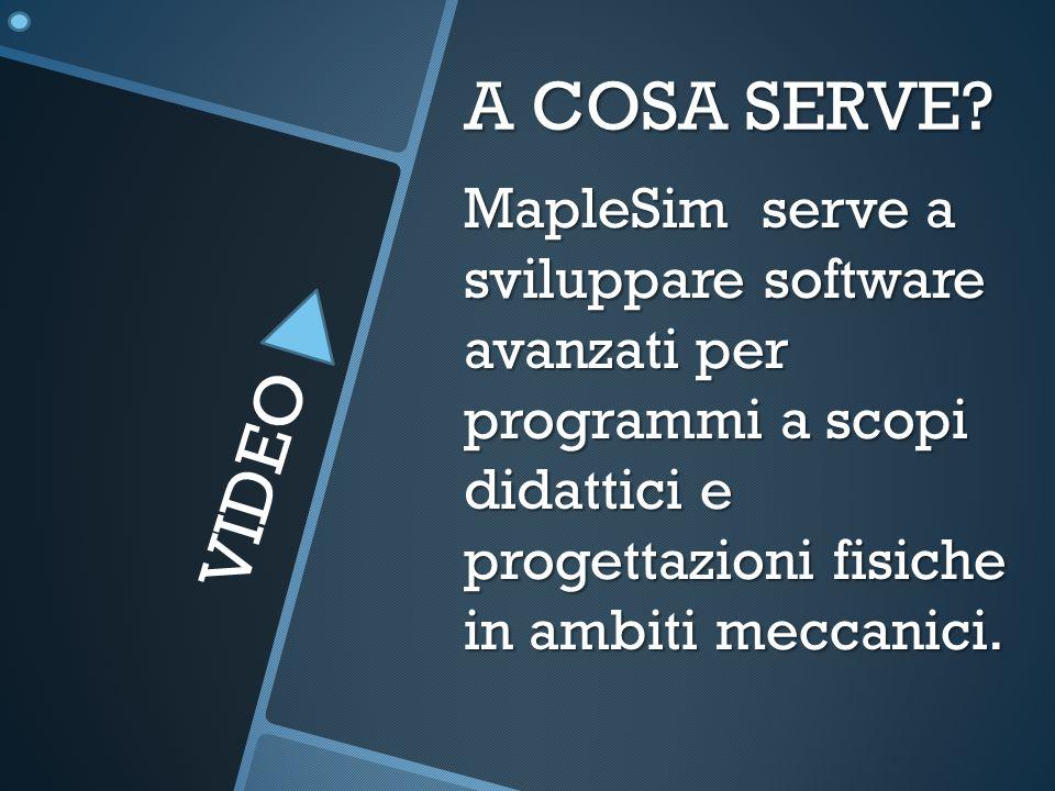 A COSA SERVE? MapleSim serve a sviluppare software avanzati per programmi a scopi didattici e progettazioni fisiche in ambiti meccanici. VIDEO