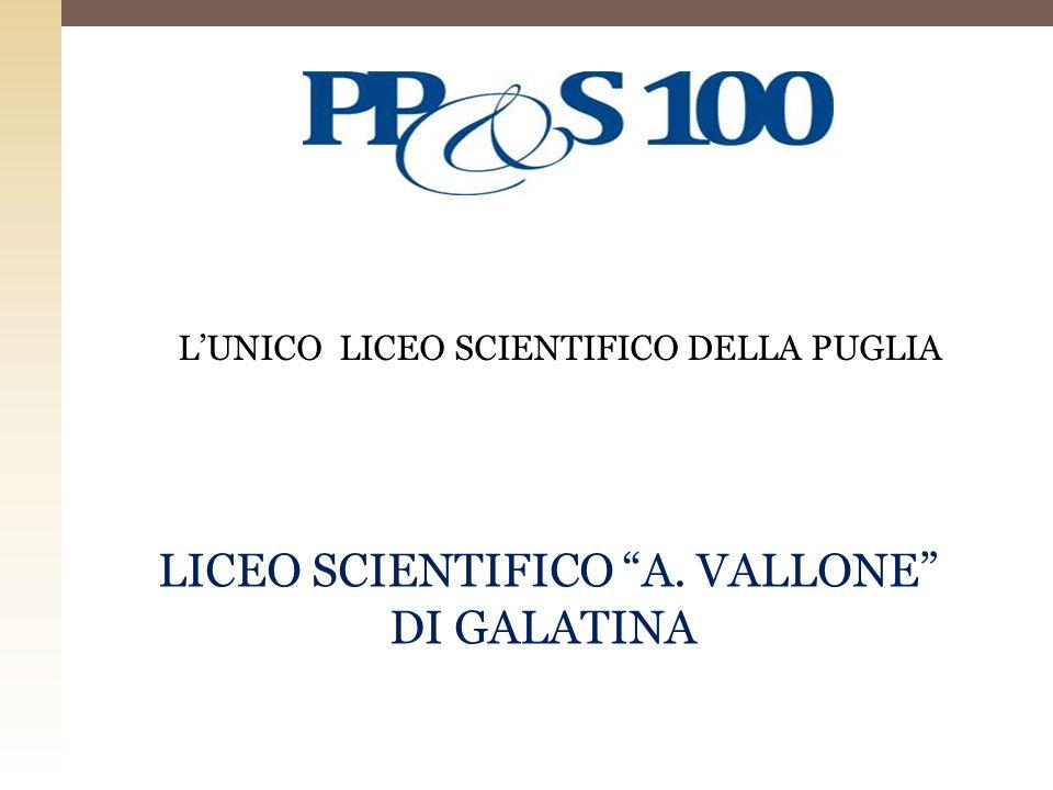 LUNICO LICEO SCIENTIFICO DELLA PUGLIA LICEO SCIENTIFICO A. VALLONE DI GALATINA