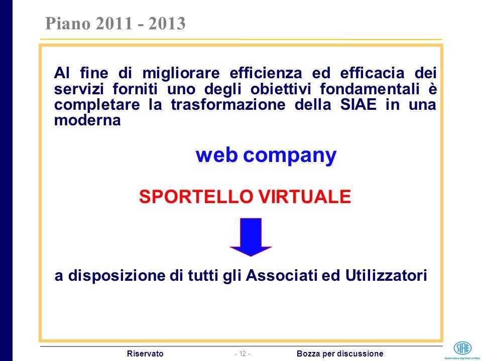 - 12 - Riservato Bozza per discussione Al fine di migliorare efficienza ed efficacia dei servizi forniti uno degli obiettivi fondamentali è completare