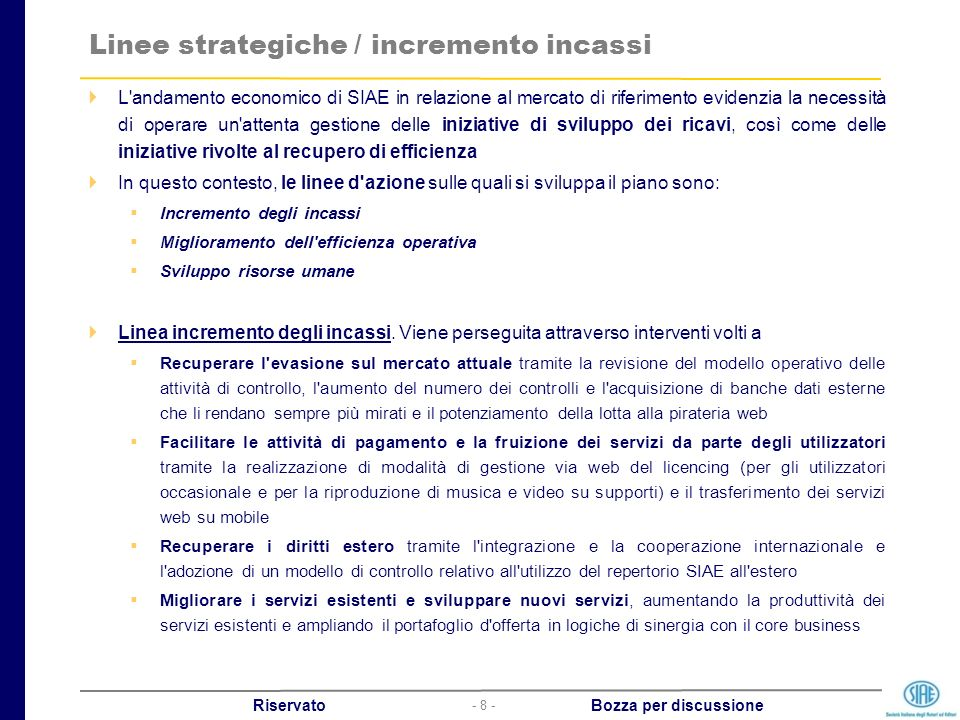 - 8 - Riservato Bozza per discussione Linee strategiche / incremento incassi L'andamento economico di SIAE in relazione al mercato di riferimento evid