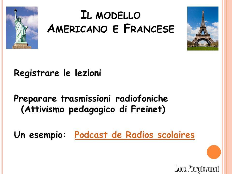 I L MODELLO A MERICANO E F RANCESE Registrare le lezioni Preparare trasmissioni radiofoniche (Attivismo pedagogico di Freinet) Un esempio: Podcast de Radios scolairesPodcast de Radios scolaires