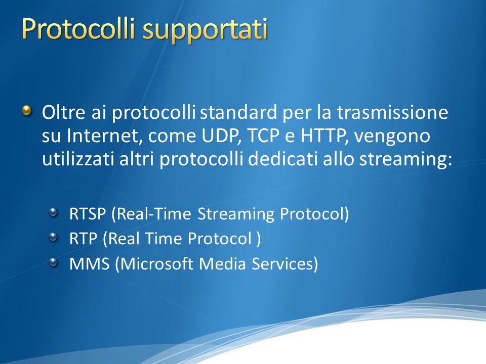 Oltre ai protocolli standard per la trasmissione su Internet, come UDP, TCP e HTTP, vengono utilizzati altri protocolli dedicati allo streaming: RTSP (Real-Time Streaming Protocol) RTP (Real Time Protocol ) MMS (Microsoft Media Services)