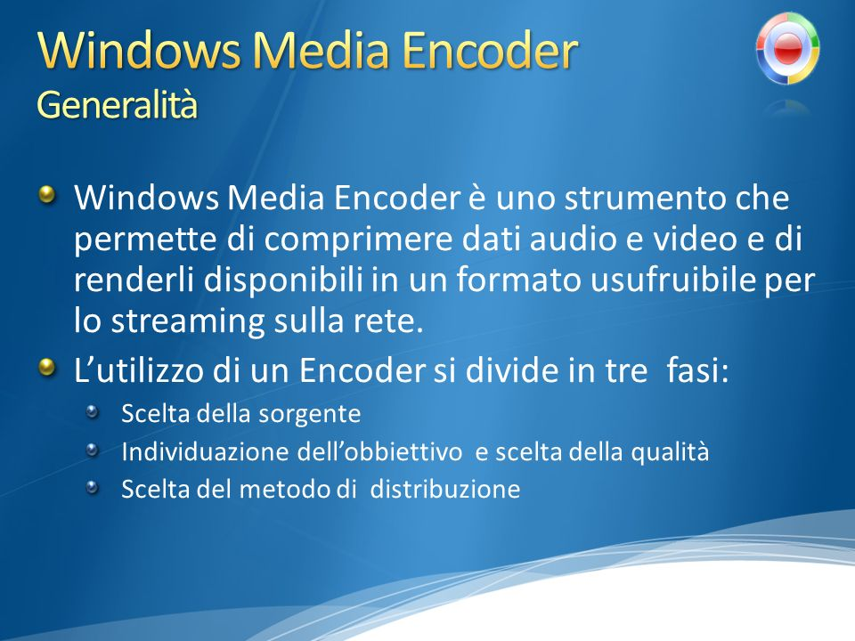 Windows Media Encoder è uno strumento che permette di comprimere dati audio e video e di renderli disponibili in un formato usufruibile per lo streami